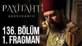 Payitaht Abdulhamid 136. Bölüm Fragmanı