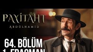 Payitaht Abdülhamid 64. Bölüm Fragmanı