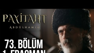Payitaht Abdülhamid 73. Bölüm Fragmanı
