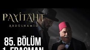 Payitaht Abdülhamid 85. Bölüm Fragmanı